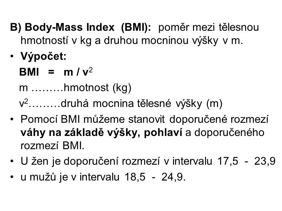 B) Body-Mass Index (BMI): poměr mezi tělesnou hmotností v kg a druhou mocninou výšky v m.