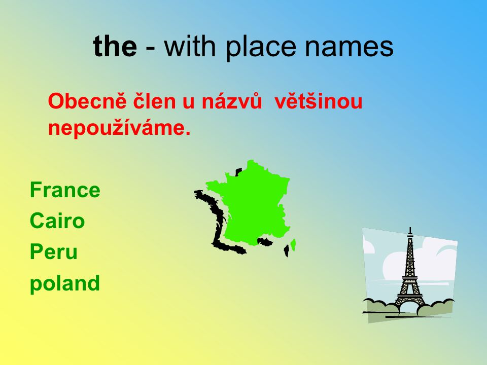 the - with place names Obecně člen u názvů většinou nepoužíváme.