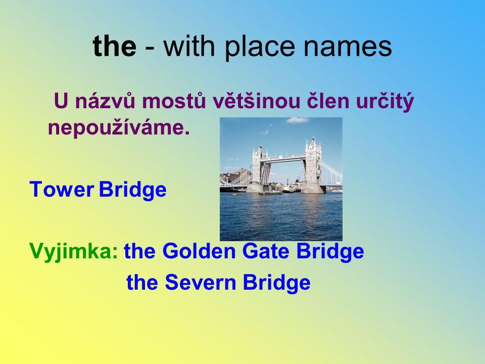 the - with place names U názvů mostů většinou člen určitý nepoužíváme.