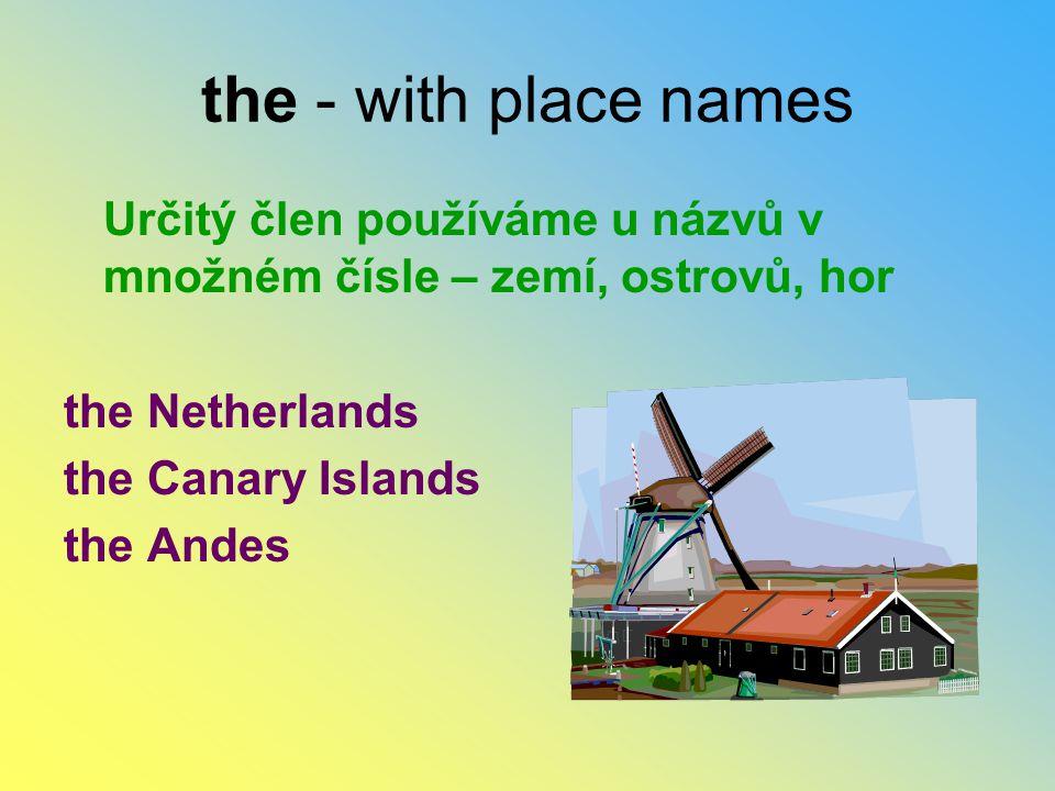 the - with place names Určitý člen používáme u názvů v množném čísle – zemí, ostrovů, hor. the Netherlands.