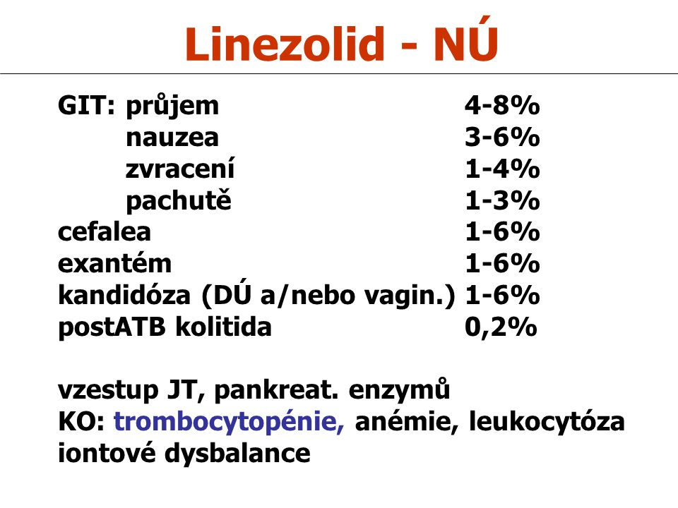 Linezolid - NÚ GIT: průjem 4-8% nauzea 3-6% zvracení 1-4% pachutě 1-3%