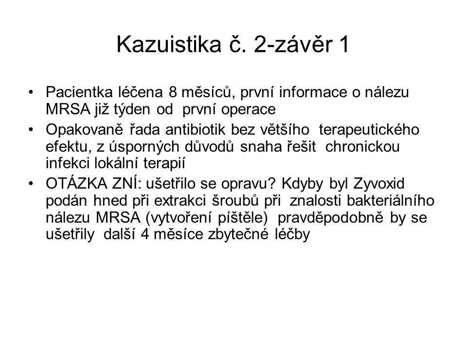 Kazuistika č. 2-závěr 1 Pacientka léčena 8 měsíců, první informace o nálezu MRSA již týden od první operace.