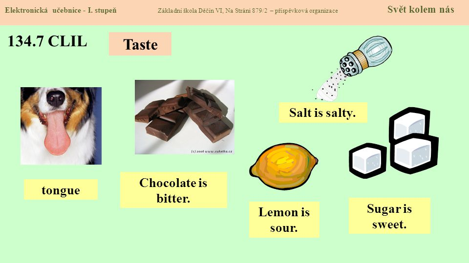 134.7 CLIL Taste Salt is salty. Chocolate is bitter. tongue