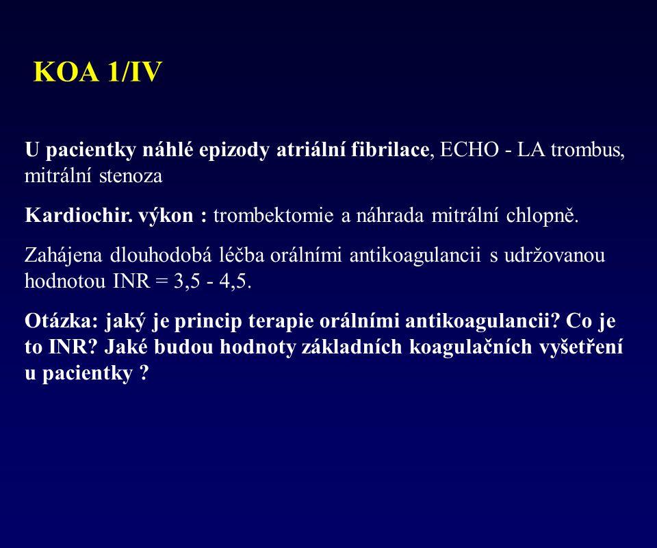 KOA 1/IV U pacientky náhlé epizody atriální fibrilace, ECHO - LA trombus, mitrální stenoza.