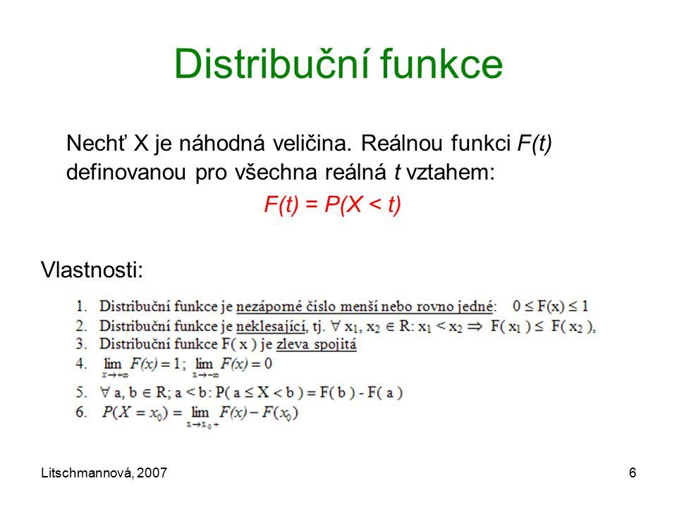 Distribuční funkce Nechť X je náhodná veličina. Reálnou funkci F(t) definovanou pro všechna reálná t vztahem:
