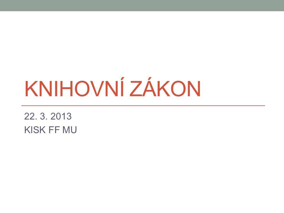 Knihovní zákon 22. 3. 2013 KISK FF MU