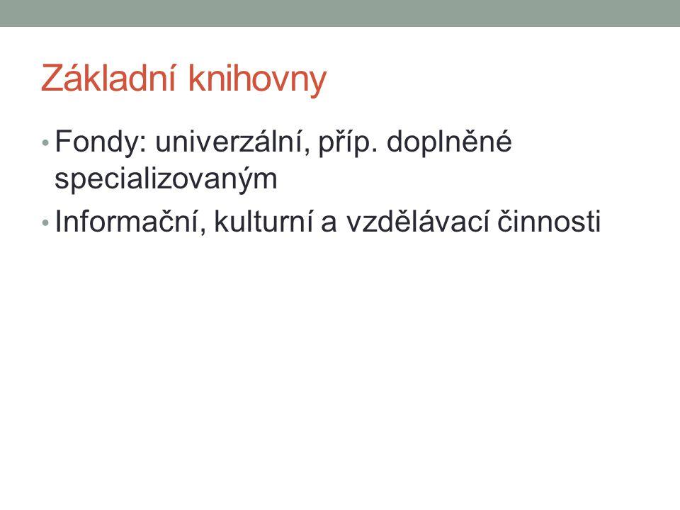 Základní knihovny Fondy: univerzální, příp. doplněné specializovaným