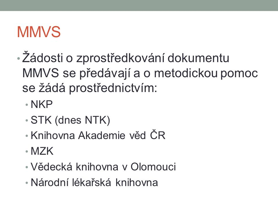 MMVS Žádosti o zprostředkování dokumentu MMVS se předávají a o metodickou pomoc se žádá prostřednictvím: