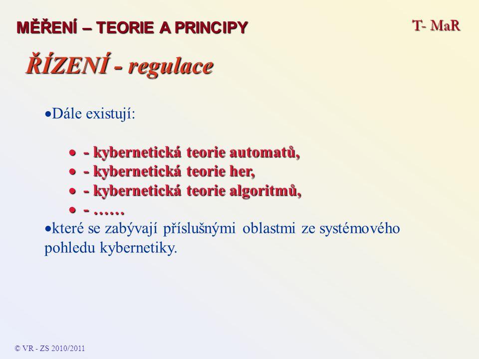 ŘÍZENÍ - regulace T- MaR MĚŘENÍ – TEORIE A PRINCIPY Dále existují: