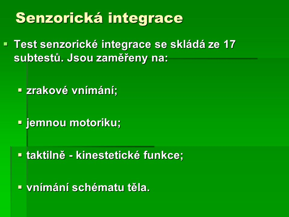 Senzorická integrace Test senzorické integrace se skládá ze 17 subtestů. Jsou zaměřeny na: zrakové vnímání;