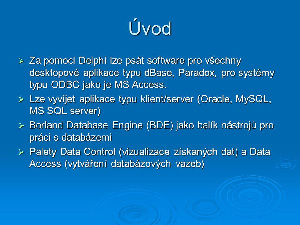Úvod Za pomoci Delphi lze psát software pro všechny desktopové aplikace typu dBase, Paradox, pro systémy typu ODBC jako je MS Access.