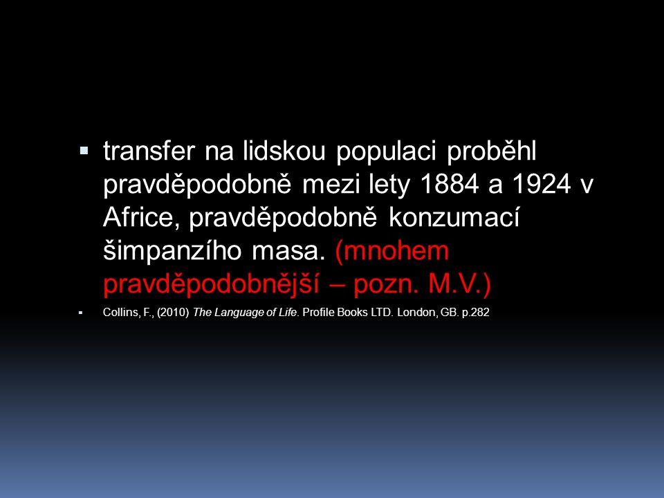 transfer na lidskou populaci proběhl pravděpodobně mezi lety 1884 a 1924 v Africe, pravděpodobně konzumací šimpanzího masa. (mnohem pravděpodobnější – pozn. M.V.)