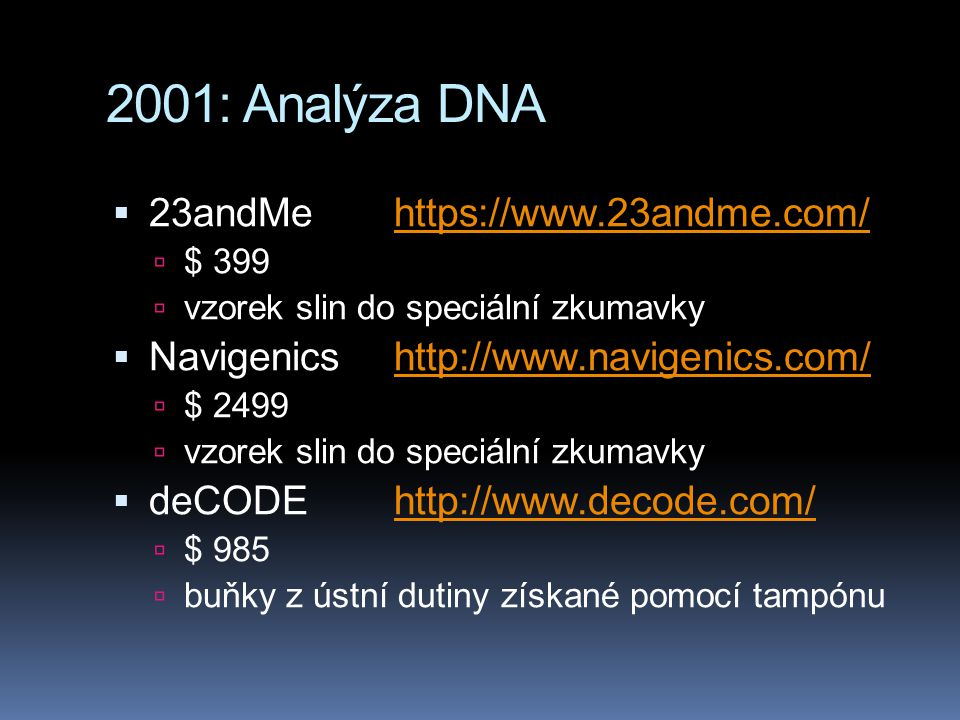 2001: Analýza DNA 23andMe https://www.23andme.com/