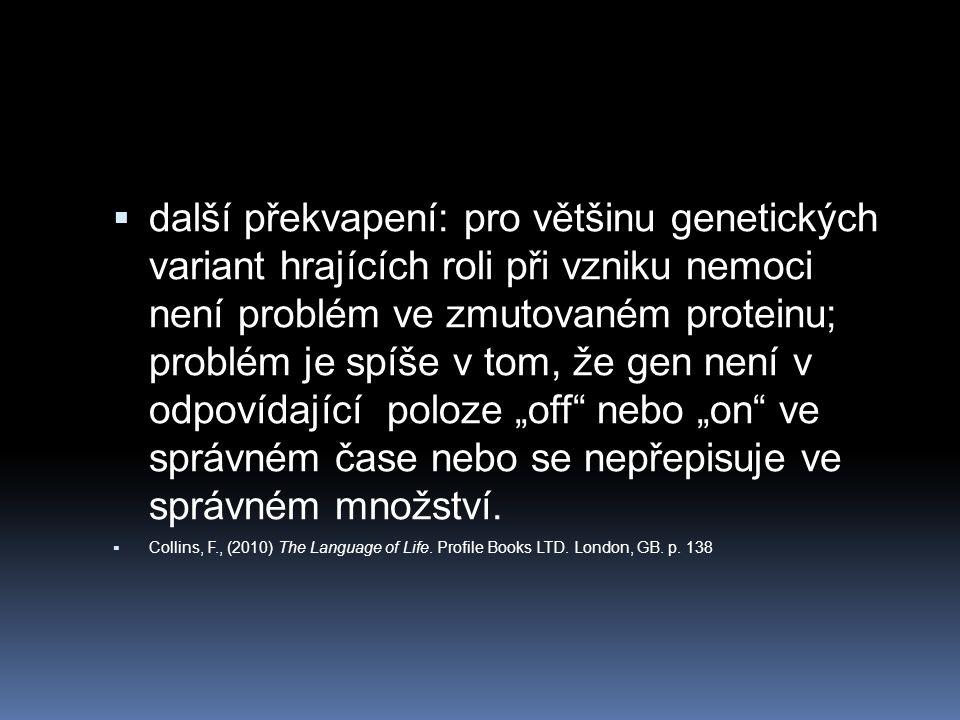 """další překvapení: pro většinu genetických variant hrajících roli při vzniku nemoci není problém ve zmutovaném proteinu; problém je spíše v tom, že gen není v odpovídající poloze """"off nebo """"on ve správném čase nebo se nepřepisuje ve správném množství."""