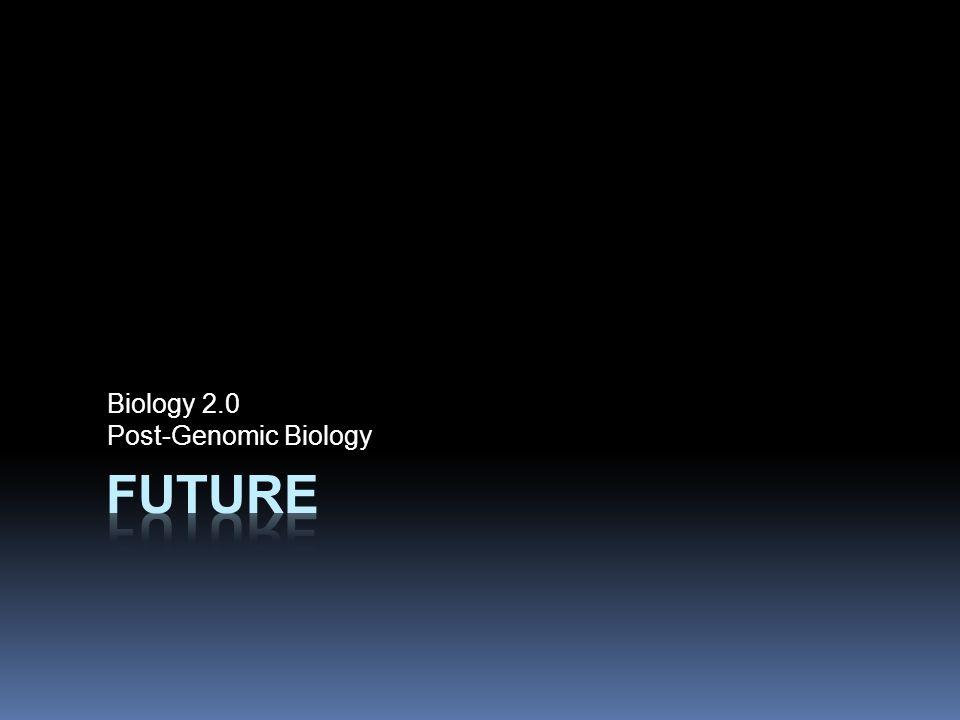 Biology 2.0 Post-Genomic Biology