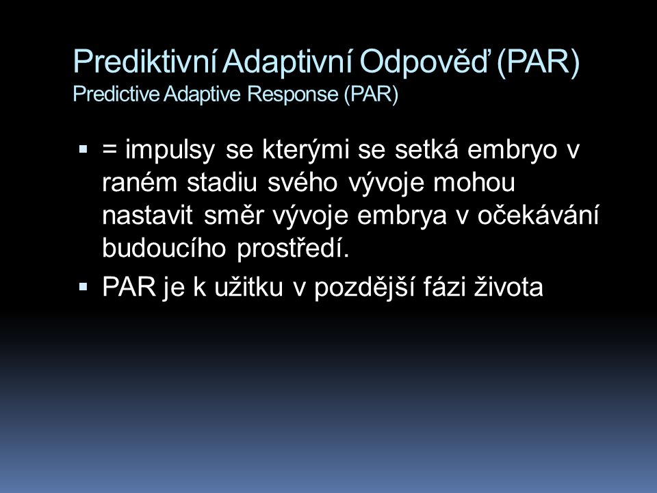 Prediktivní Adaptivní Odpověď (PAR) Predictive Adaptive Response (PAR)
