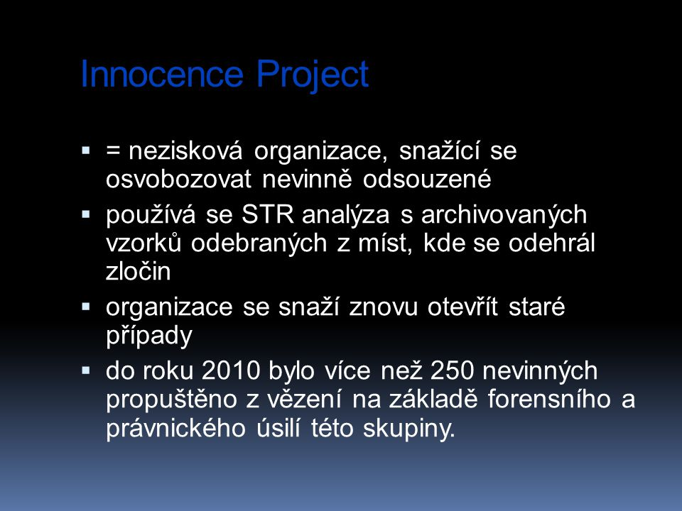 Innocence Project = nezisková organizace, snažící se osvobozovat nevinně odsouzené.
