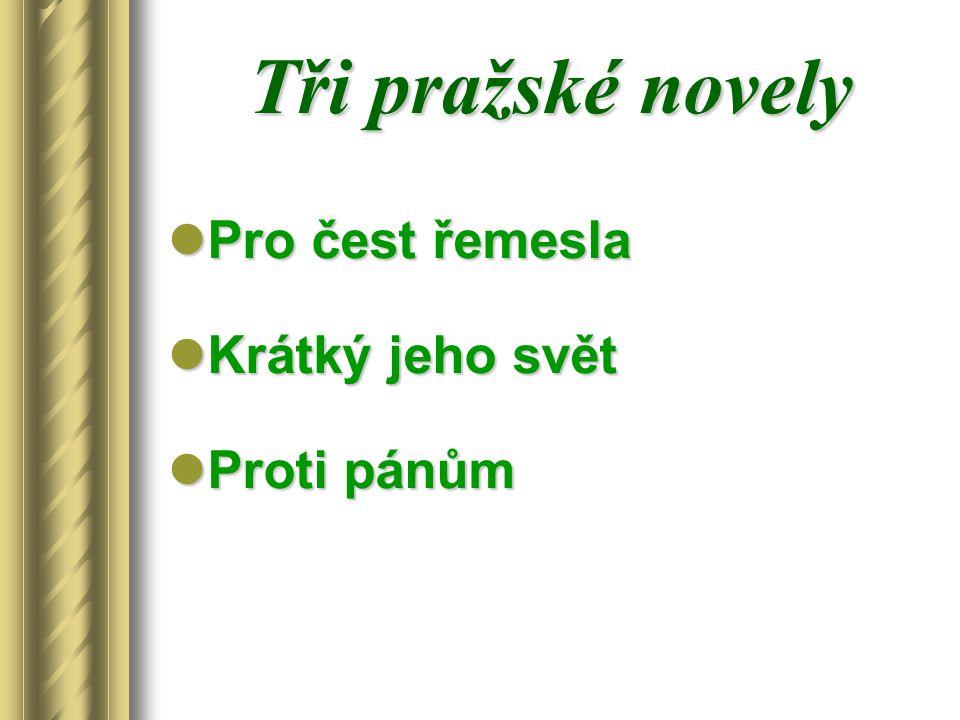 Tři pražské novely Pro čest řemesla Krátký jeho svět Proti pánům