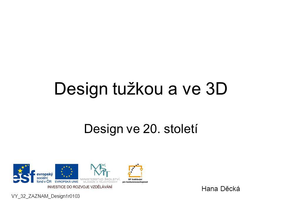 Design tužkou a ve 3D Design ve 20. století Hana Děcká