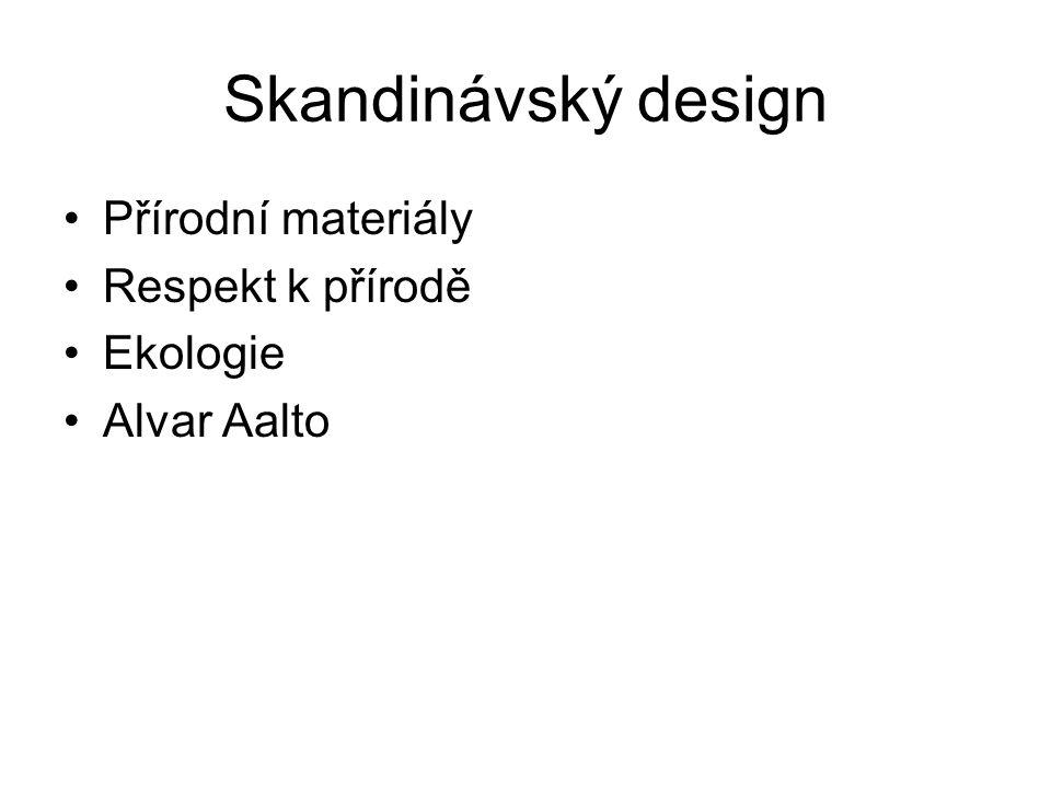 Skandinávský design Přírodní materiály Respekt k přírodě Ekologie