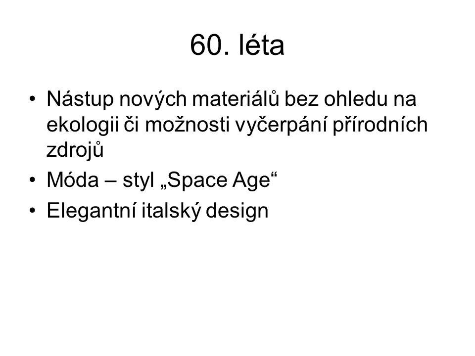 """60. léta Nástup nových materiálů bez ohledu na ekologii či možnosti vyčerpání přírodních zdrojů. Móda – styl """"Space Age"""