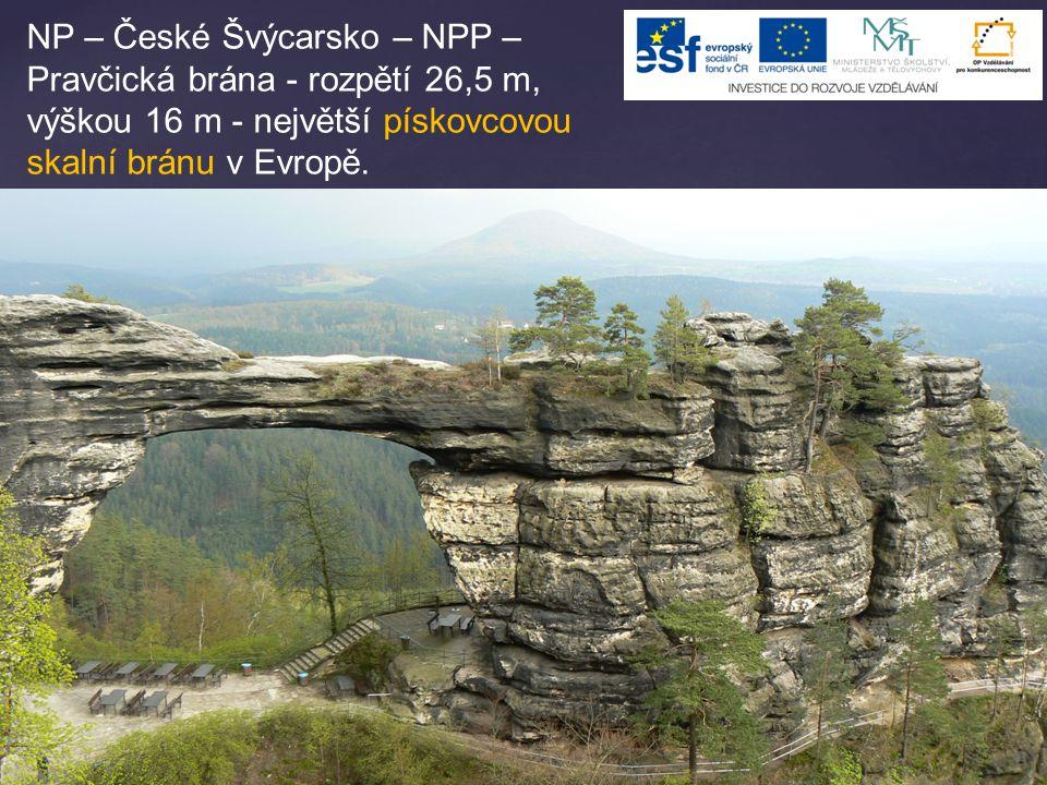 NP – České Švýcarsko – NPP – Pravčická brána - rozpětí 26,5 m, výškou 16 m - největší pískovcovou skalní bránu v Evropě.