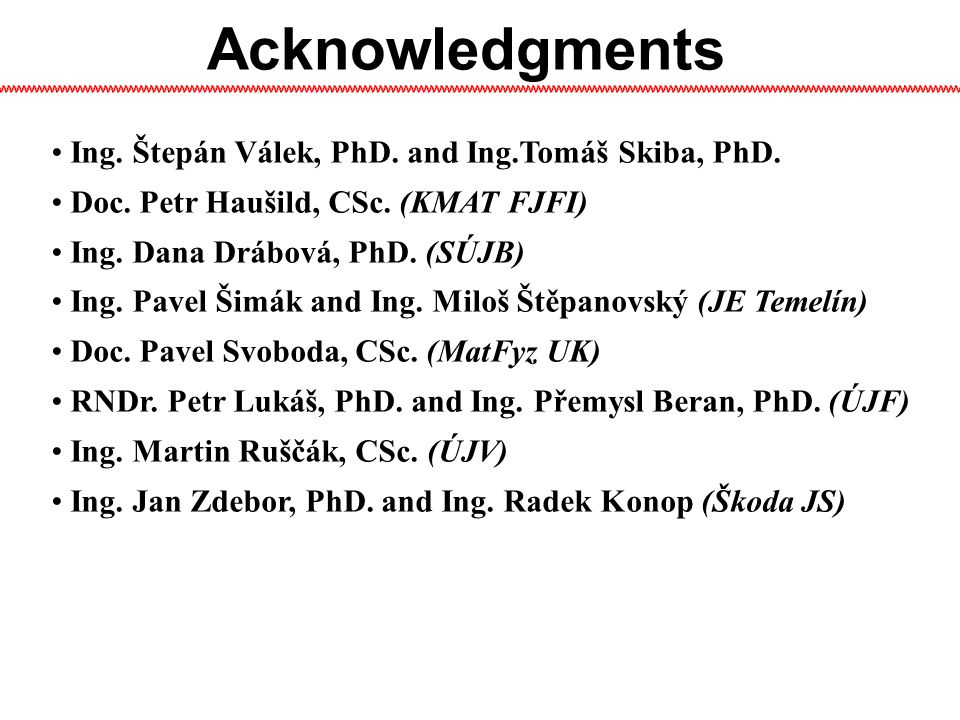 Acknowledgments Ing. Štepán Válek, PhD. and Ing.Tomáš Skiba, PhD.