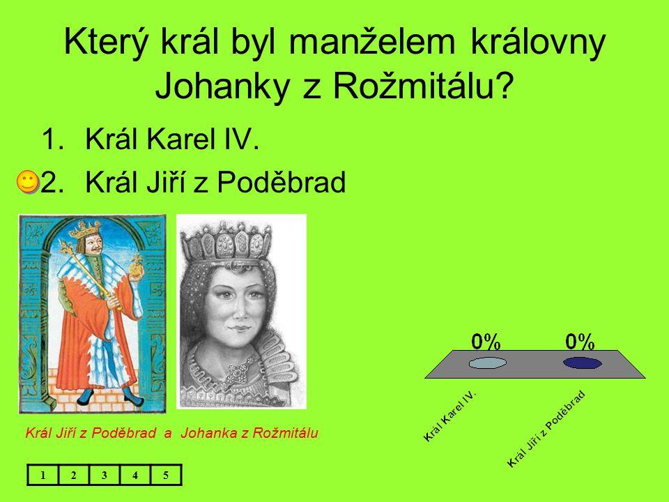Který král byl manželem královny Johanky z Rožmitálu