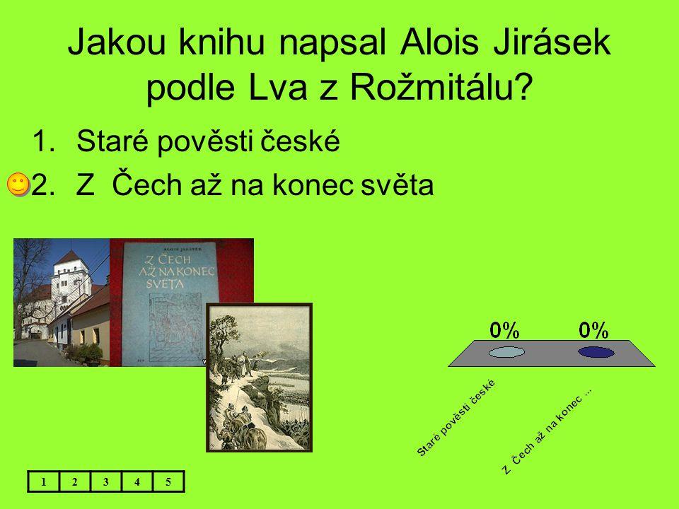 Jakou knihu napsal Alois Jirásek podle Lva z Rožmitálu