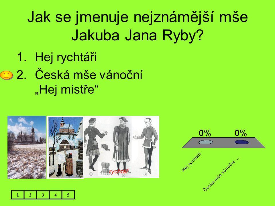 Jak se jmenuje nejznámější mše Jakuba Jana Ryby
