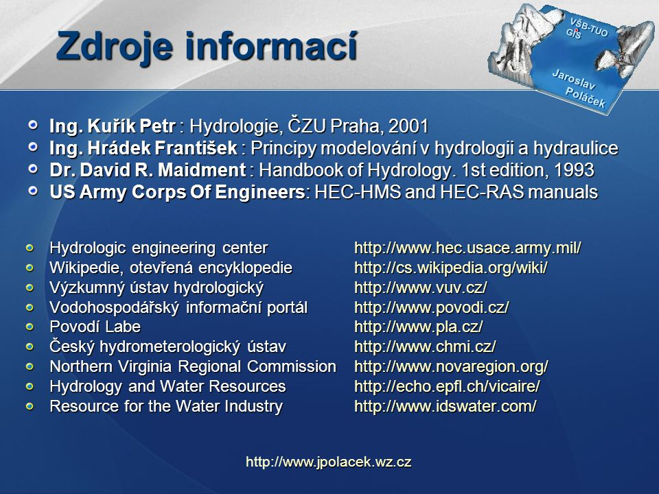 Zdroje informací Ing. Kuřík Petr : Hydrologie, ČZU Praha, 2001