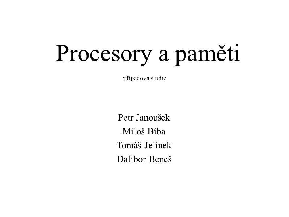Procesory a paměti Petr Janoušek Miloš Bíba Tomáš Jelínek