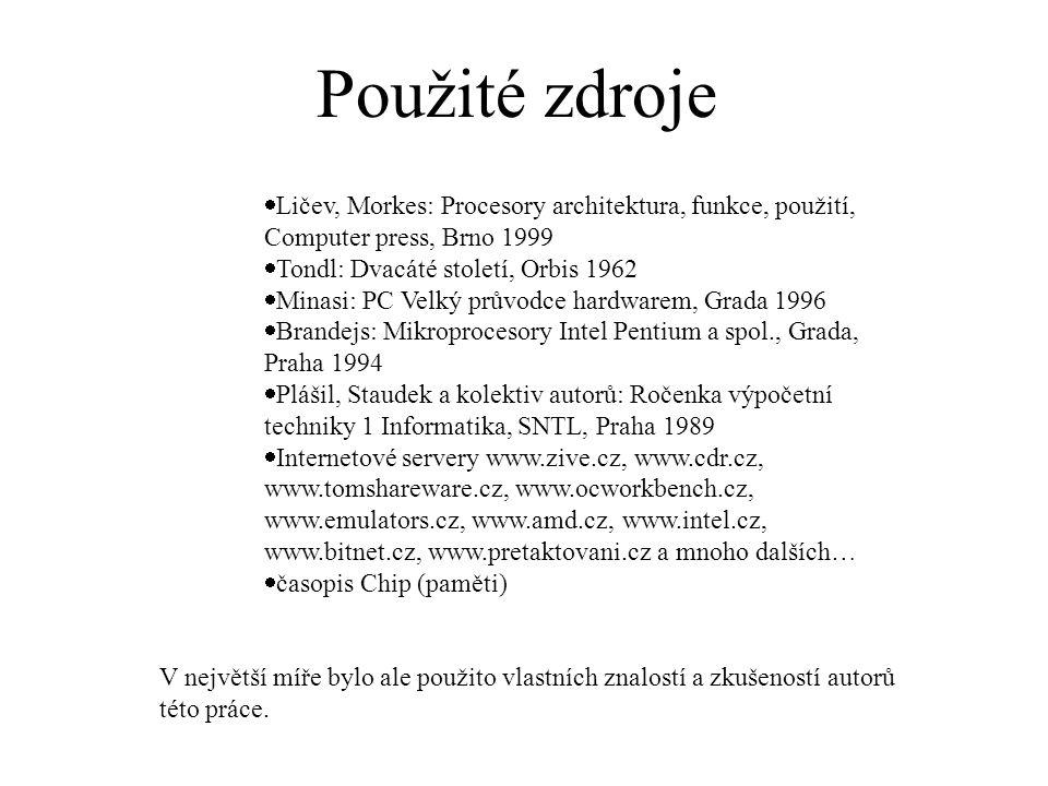 Použité zdroje Ličev, Morkes: Procesory architektura, funkce, použití, Computer press, Brno 1999. Tondl: Dvacáté století, Orbis 1962.