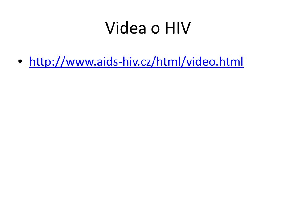 Videa o HIV http://www.aids-hiv.cz/html/video.html