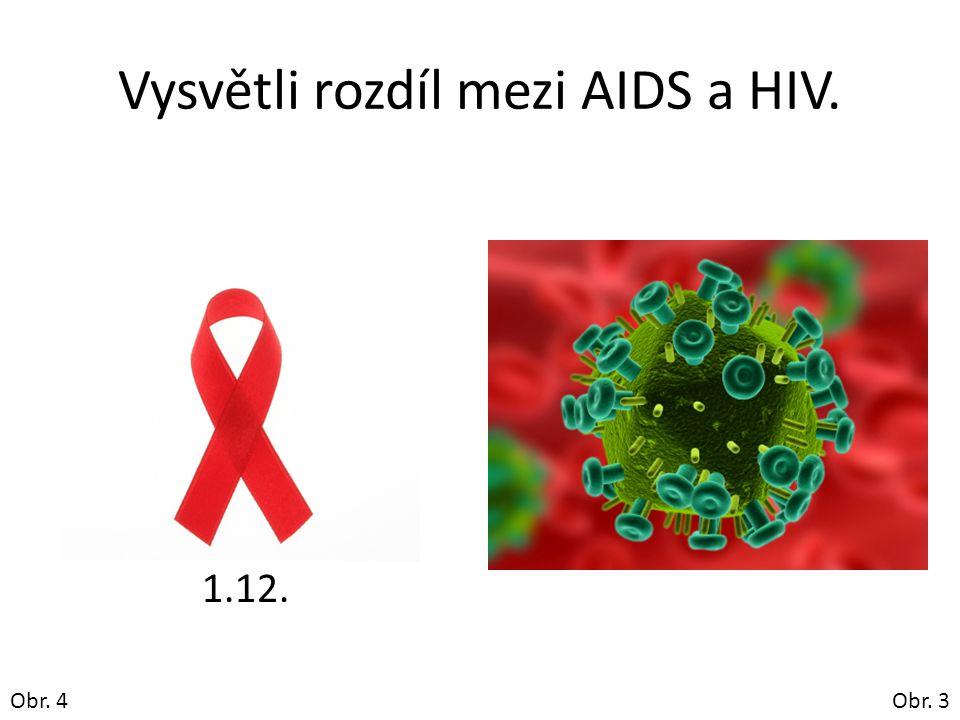 Vysvětli rozdíl mezi AIDS a HIV.