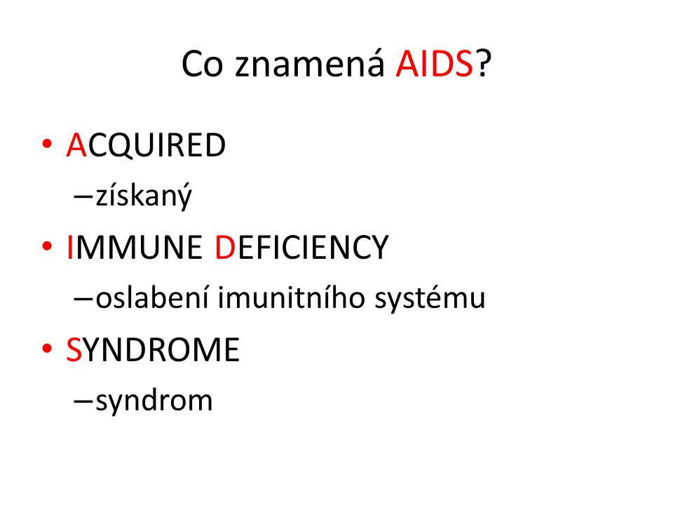 Co znamená AIDS ACQUIRED IMMUNE DEFICIENCY SYNDROME získaný