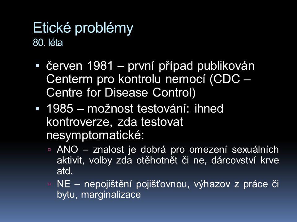 Etické problémy 80. léta červen 1981 – první případ publikován Centerm pro kontrolu nemocí (CDC – Centre for Disease Control)