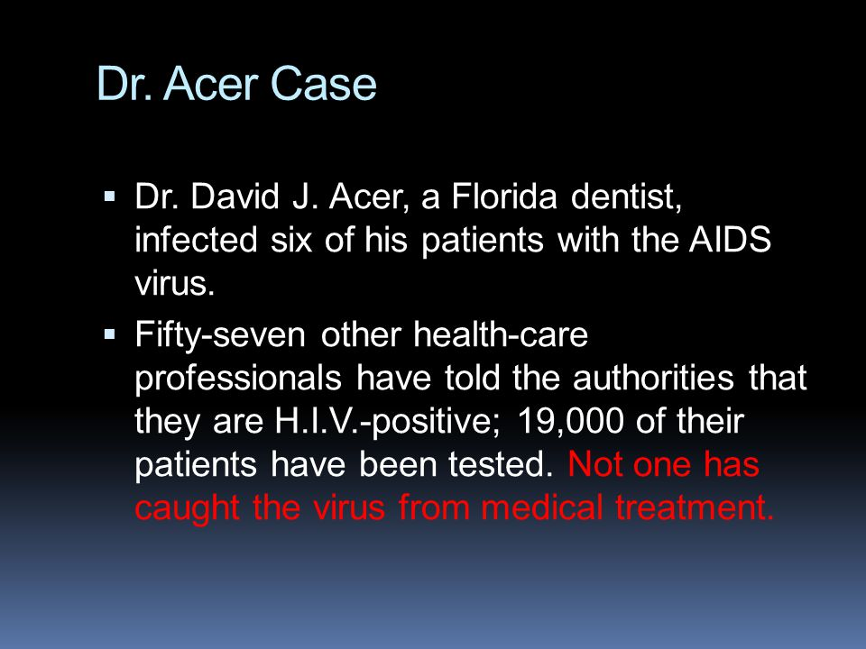 Dr. Acer Case Dr. David J. Acer, a Florida dentist, infected six of his patients with the AIDS virus.