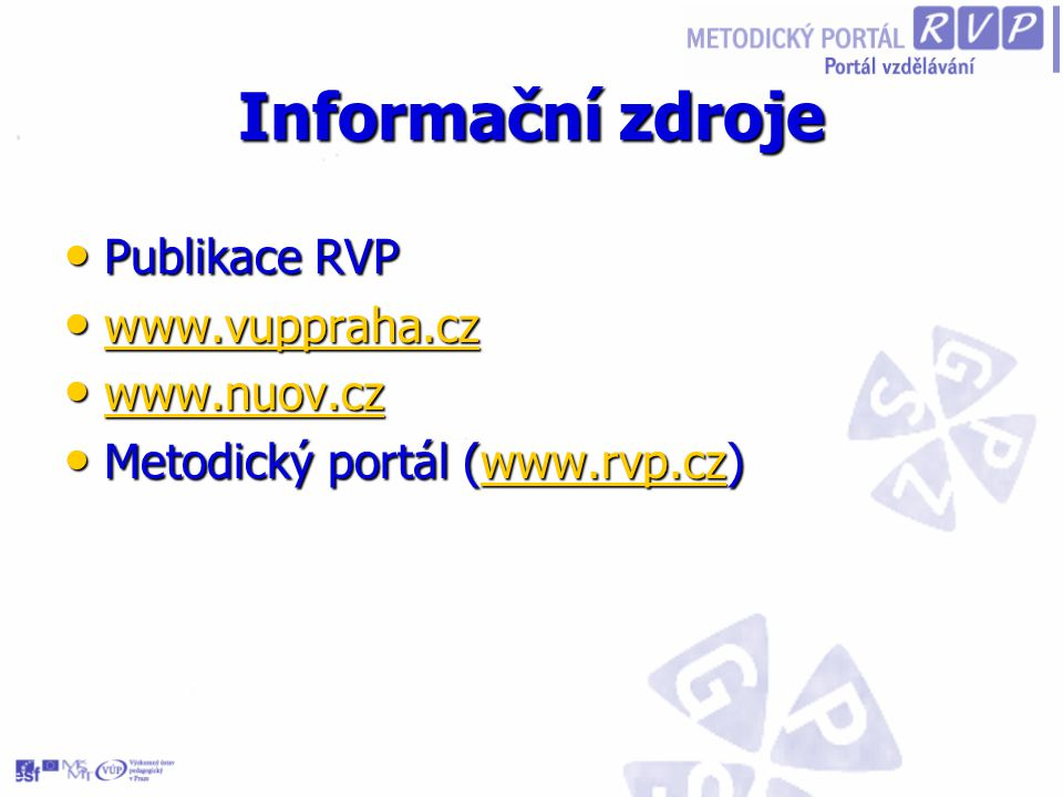 Informační zdroje Publikace RVP www.vuppraha.cz www.nuov.cz