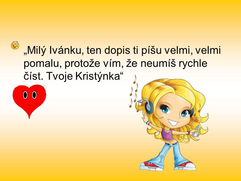 """""""Milý Ivánku, ten dopis ti píšu velmi, velmi pomalu, protože vím, že neumíš rychle číst."""