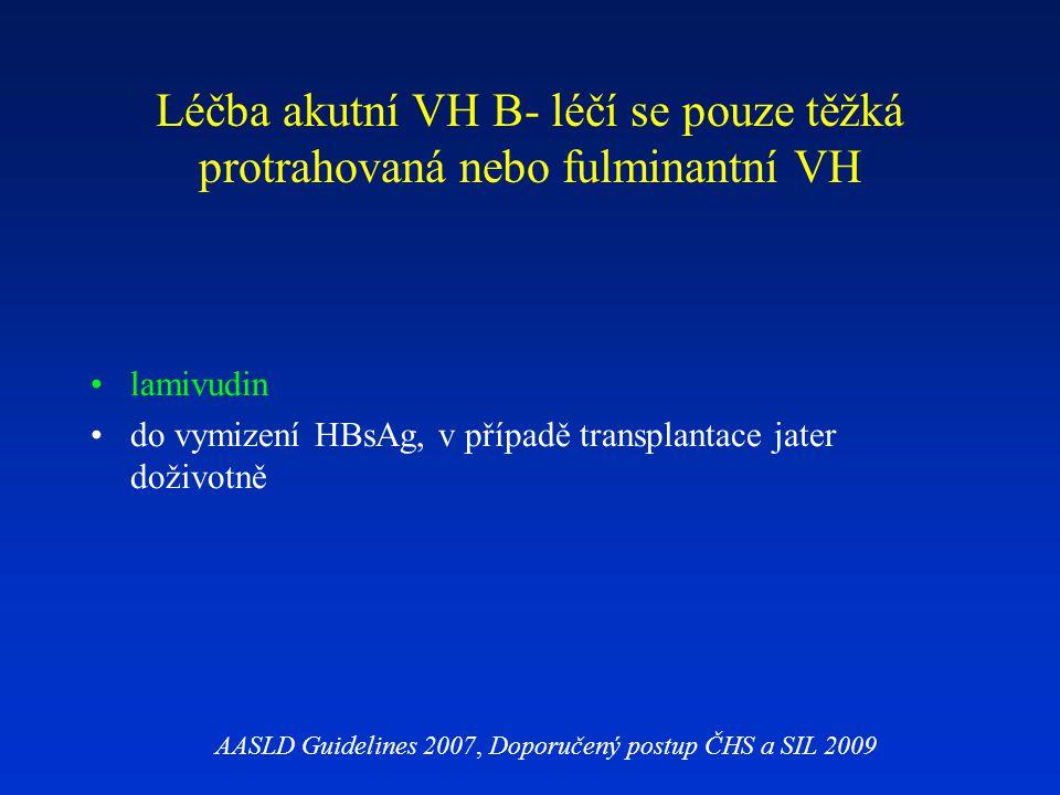 Léčba akutní VH B- léčí se pouze těžká protrahovaná nebo fulminantní VH