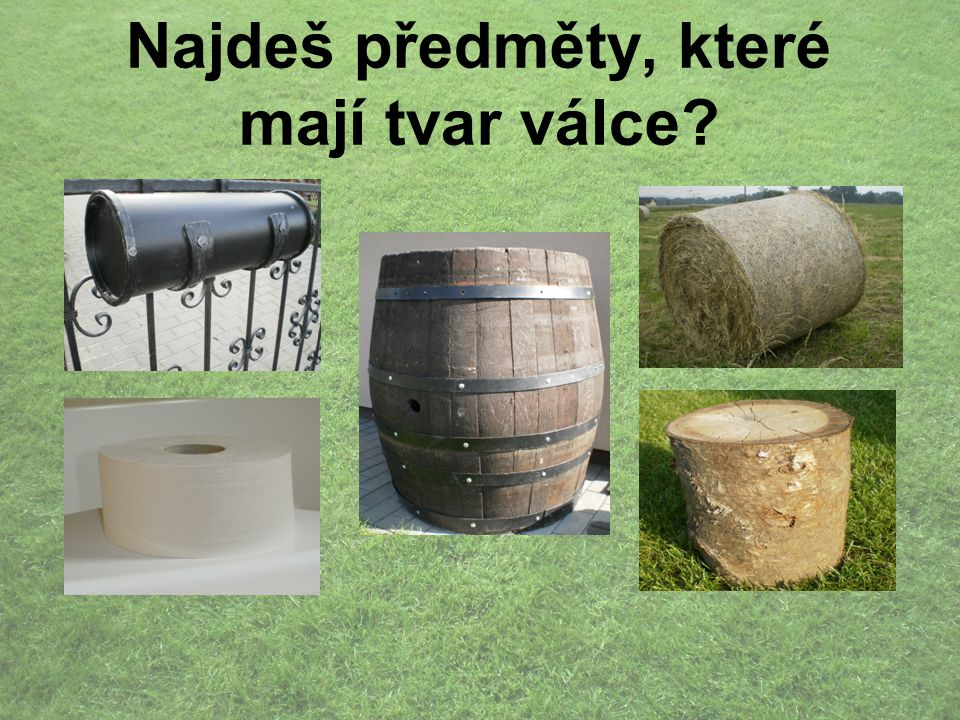 Najdeš předměty, které mají tvar válce