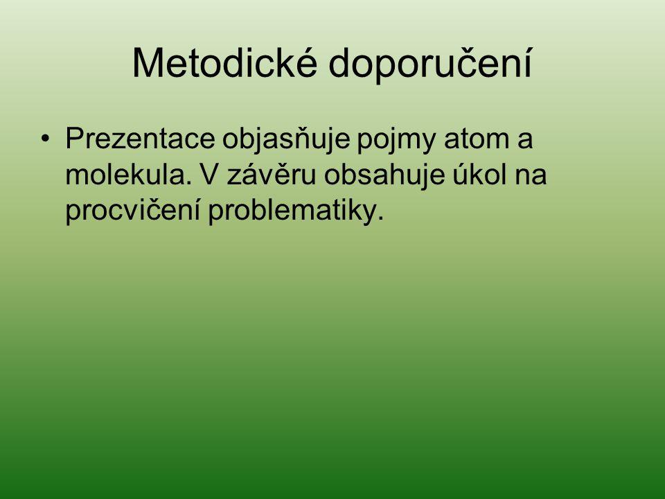 Metodické doporučení Prezentace objasňuje pojmy atom a molekula.