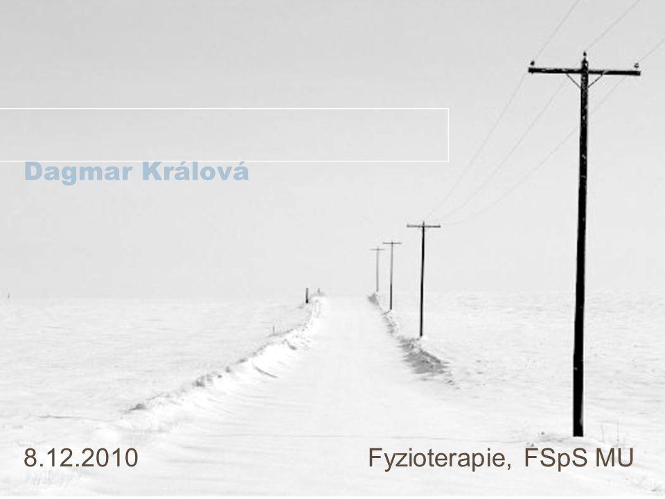 Dagmar Králová 8.12.2010 Fyzioterapie, FSpS MU