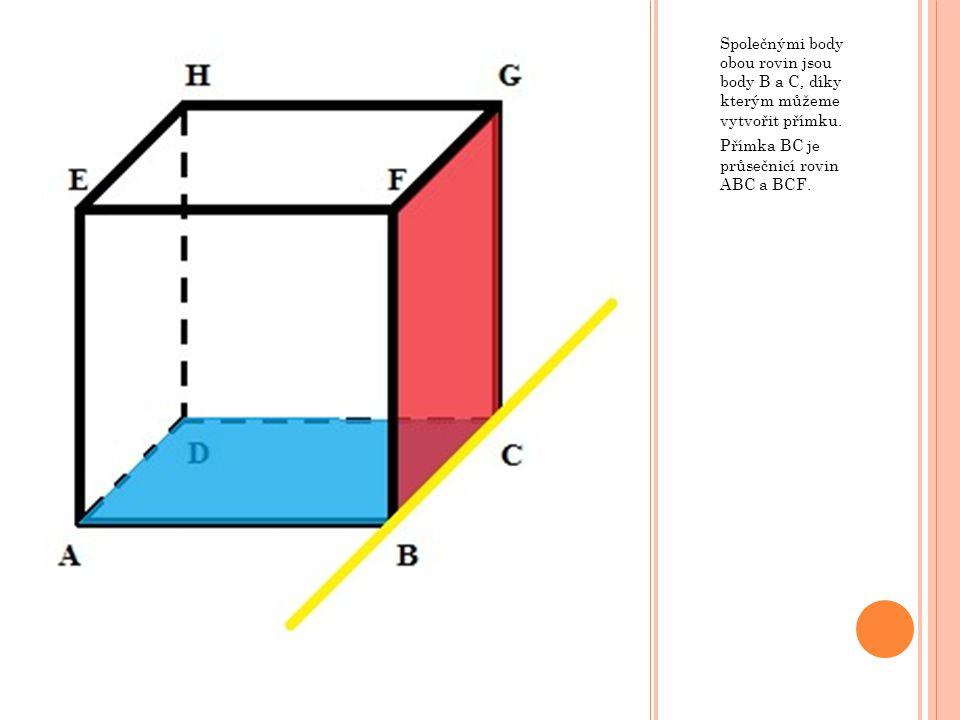 Společnými body obou rovin jsou body B a C, díky kterým můžeme vytvořit přímku.