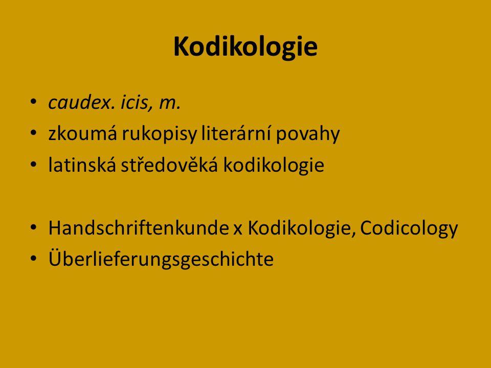 Kodikologie caudex. icis, m. zkoumá rukopisy literární povahy