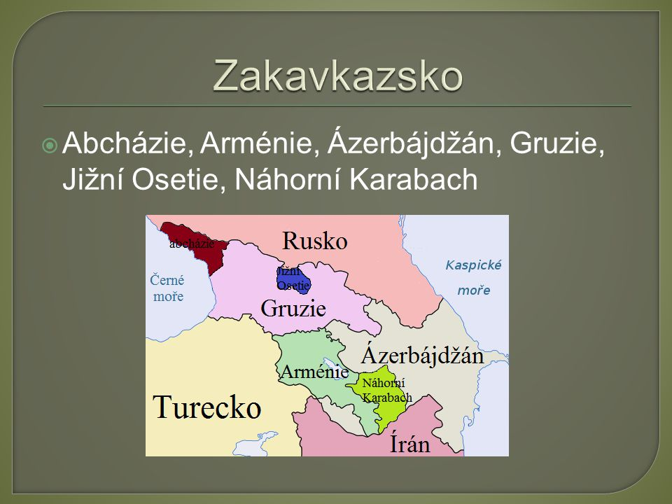 Zakavkazsko Abcházie, Arménie, Ázerbájdžán, Gruzie, Jižní Osetie, Náhorní Karabach
