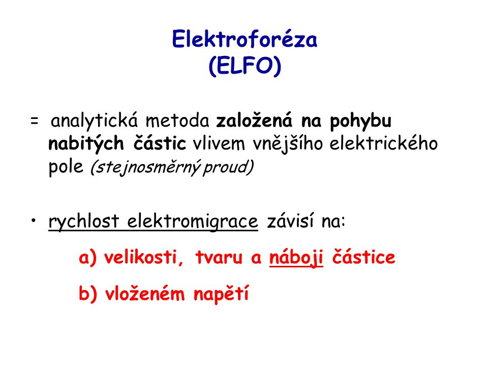 Elektroforéza (ELFO) = analytická metoda založená na pohybu nabitých částic vlivem vnějšího elektrického pole (stejnosměrný proud)