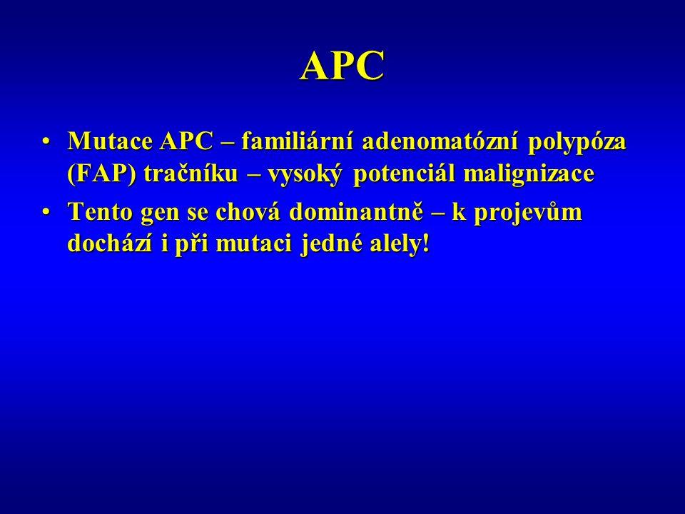APC Mutace APC – familiární adenomatózní polypóza (FAP) tračníku – vysoký potenciál malignizace.