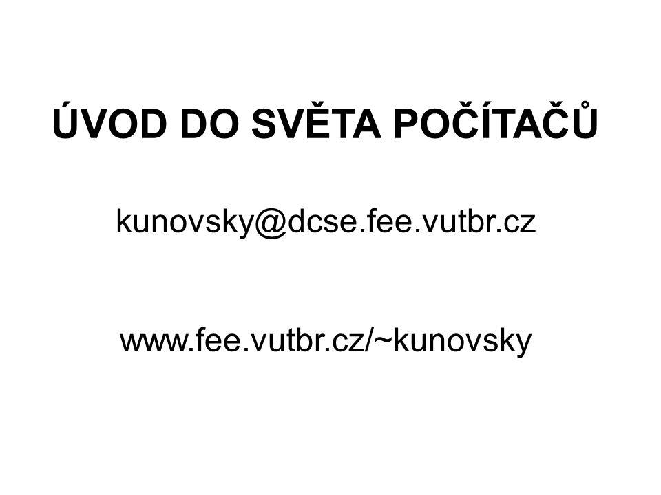 ÚVOD DO SVĚTA POČÍTAČŮ kunovsky@dcse.fee.vutbr.cz